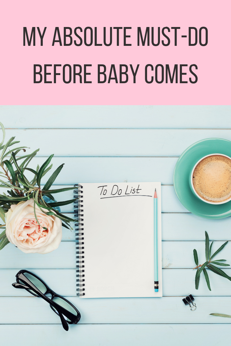 My Absolute Must-Do Before Baby Comes