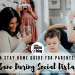 A Stay Home Guide For Parents: Stay Sane During Social Distancing
